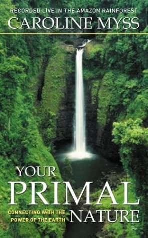 Your Primal Nature: Connecting with the Power of the Earth (9781591790358) by Caroline Myss