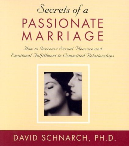 Secrets of a Passionate Marriage: How to Increase Sexual Pleasure and Emotional Fulfillment in ...