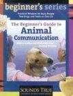 9781591791096: The Beginner's Guide to Animal Communication: How to Listen and Talk with Your Animal Friends (The Beginner's Guides)