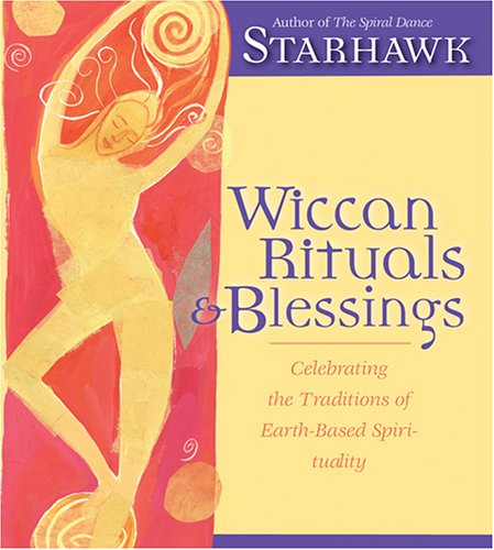 Wiccan Rituals and Blessings: Celebrating the Traditions of Earth-Based Spirituality (1591791138) by Starhawk