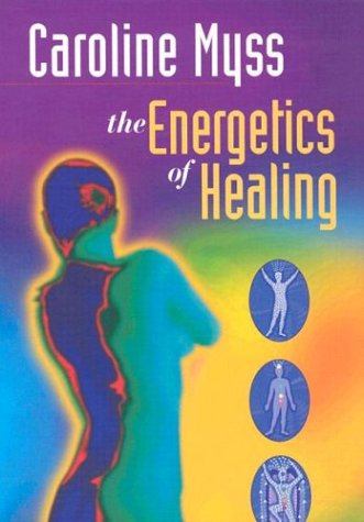 9781591791553: Caroline Myss, Ph. D.: The Energetics of Healing
