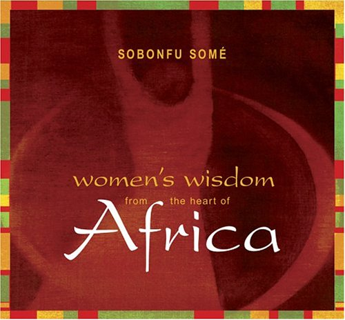 Women's Wisdom from the Heart of Africa: Sobonfu Some