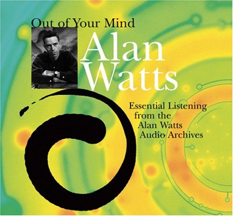 Out of Your Mind: Essential Listening from the Alan Watts Audio Archives: Watts, Alan