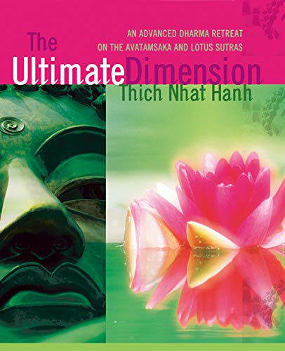 The Ultimate Dimension : An Advanced Dharma Retreat on the Avatamsaka and Lotus Sutras: Hanh, Thich...