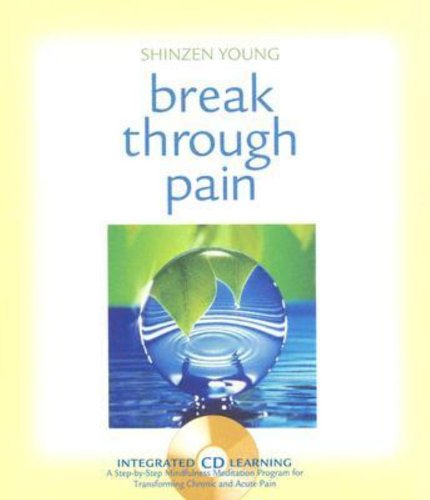 9781591791997: Break Through Pain: A Step-by-Step Mindfulness Meditation Program for Transforming Chronic and Acute Pain