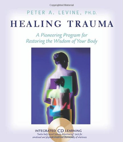 9781591792475: Healing Trauma: A Pioneering Program for Restoring the Wisdom of Your Body