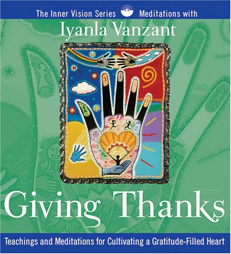 Giving Thanks: Teachings and Meditations for Cultivating a Gratitude-Filled Heart (Inner Vision) (9781591792499) by Iyanla Vanzant