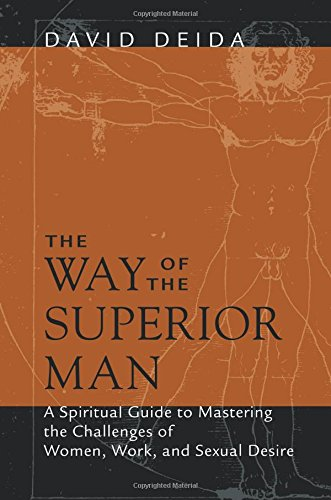 9781591792574: The Way of the Superior Man: A Spiritual Guide to Mastering the Challenges of Women, Work, and Sexual Desire