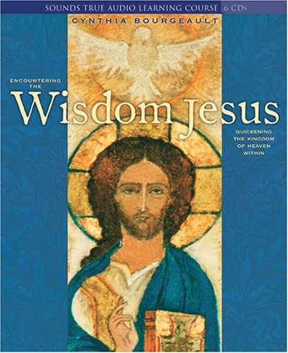 Encountering the Wisdom Jesus: Quickening the Kingdom of Heaven Within (Compact Disc): Cynthia PhD ...