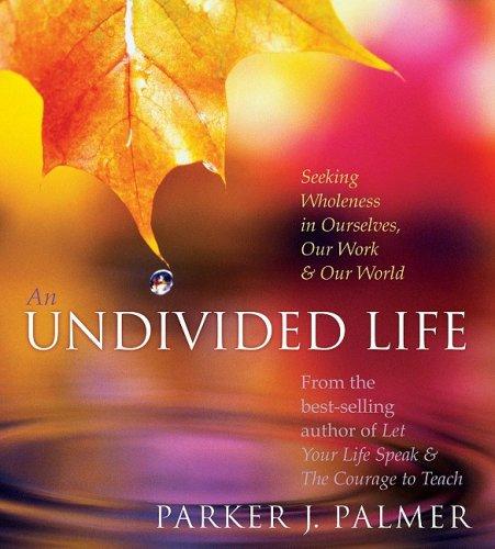 An Undivided Life: Parker J. Palmer