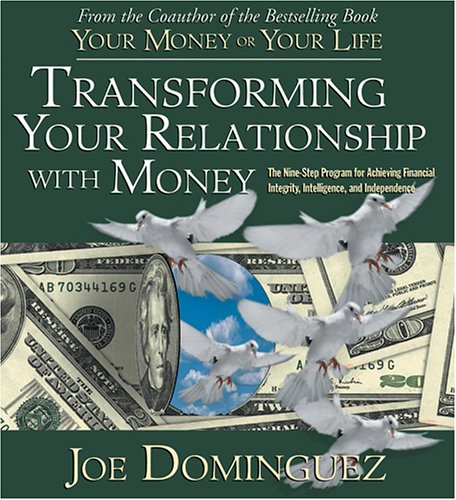 Transforming Your Relationship with Money: Dominguez, Joe