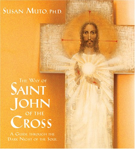 The Way of St. John of the Cross: A Guide Through the Dark Night of the Soul: Susan Muto Ph.D.