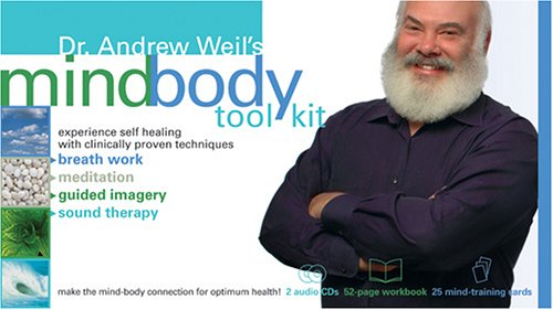 9781591794103: Dr. Andrew Weil's Mindbody Toolkit: Experience Self Healing With Clinically Proven Techniques