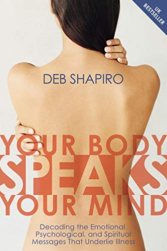 9781591794189: Your Body Speaks Your Mind: Decoding the Emotional, Psychological, and Spiritual Messages That Underlie Illness