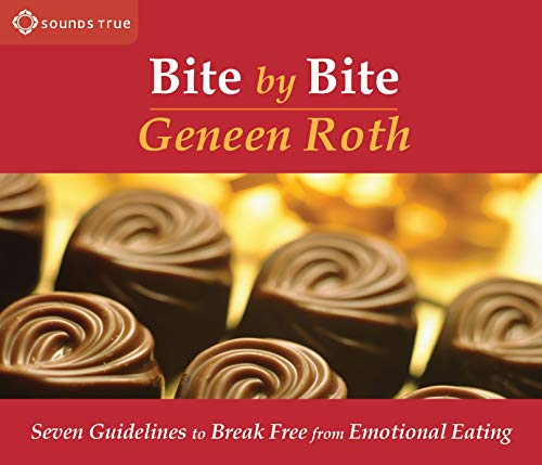 Bite by Bite: Seven Guidelines to Break Free from Emotional Eating: Roth, Geneen