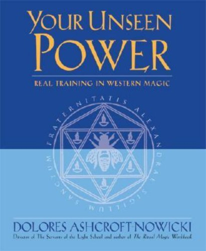 Your Unseen Power: Real Training in Western Magic: Ashcroft-Nowicki, Dolores