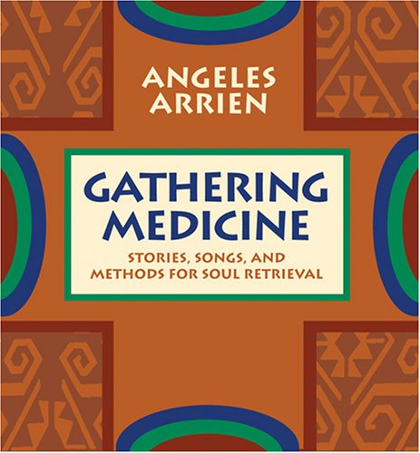 9781591794851: Gathering Medicine: Stories, Songs, and Methods for Soul Retrieval