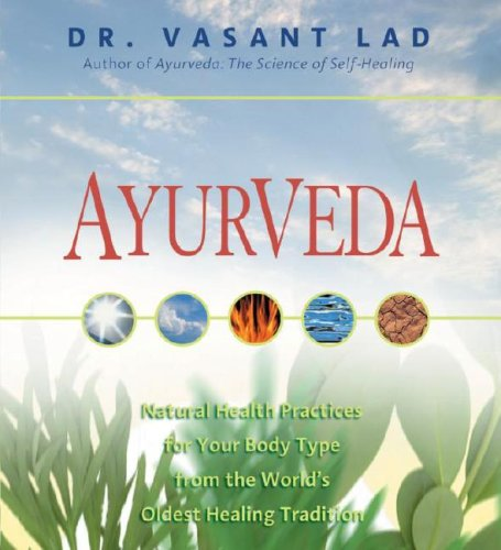 Ayurveda: Natural Health Practices for Your Body Type from the World's Oldest Healing ...