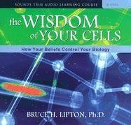 The Wisdom of Your Cells: How Your Beliefs Control Your Biology (Compact Disc): Bruce H. Lipton