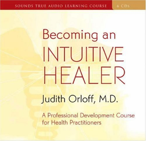 Becoming an Intuitive Healer: A Professional Development Course for Health Practitioners [With 34-...