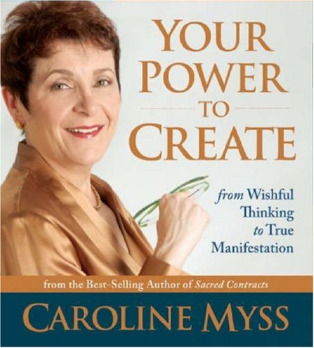Your Power to Create: From Wishful Thinking to True Manifestation (9781591795506) by Caroline Myss