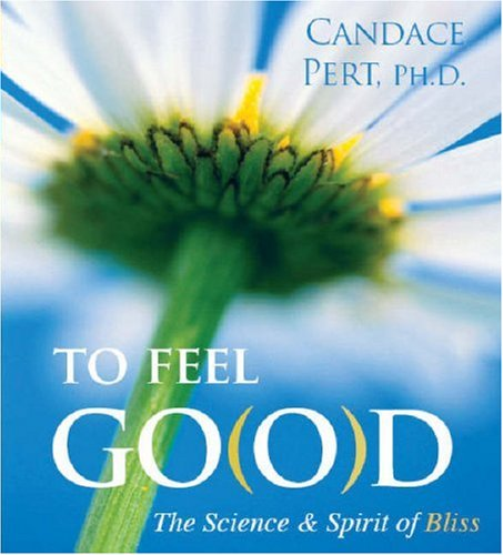 9781591795797: To Feel Good: The Science and Spirit of Bliss