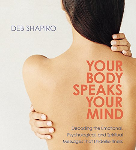 Your Body Speaks Your Mind: Decoding the Emotional, Psychological, and Spiritual Message: Debbie ...