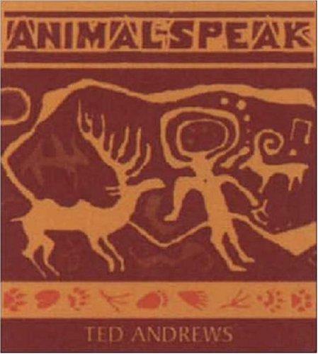 Animal-Speak: Understanding Animal Messengers, Totems, and Signs: Ted Andrews