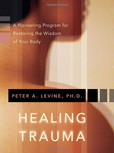 9781591796589: Healing Trauma: A Pioneering Program for Restoring the Wisdom of Your Body