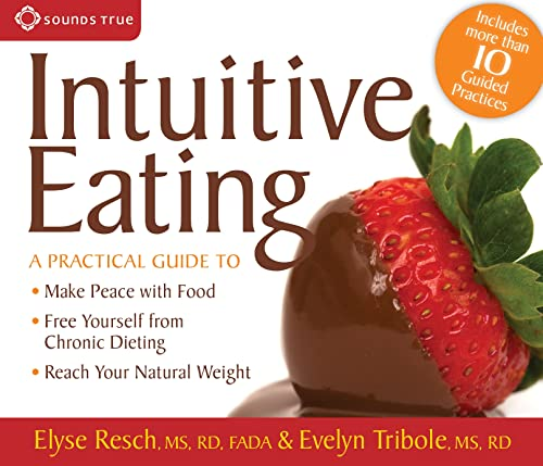9781591796824: Intuitive Eating: A Practical Guide to Make Peace with Food, Free Yourself from Chronic Dieting, Reach Your Natural Weight: A Practical Guide to Freedom from Chronic Dieting
