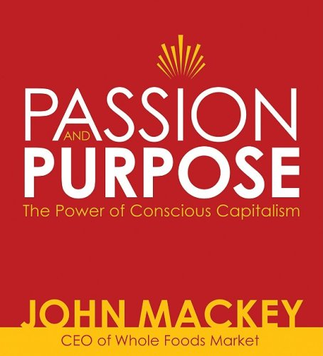 9781591796886: Passion and Purpose: The Power of Conscious Capitalism