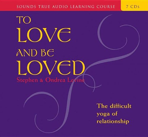 To Love and Be Loved: Levine, Stephen, Levine, Ondrea