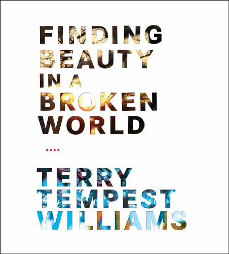 Finding Beauty in a Broken World: Williams, Terry Tempest