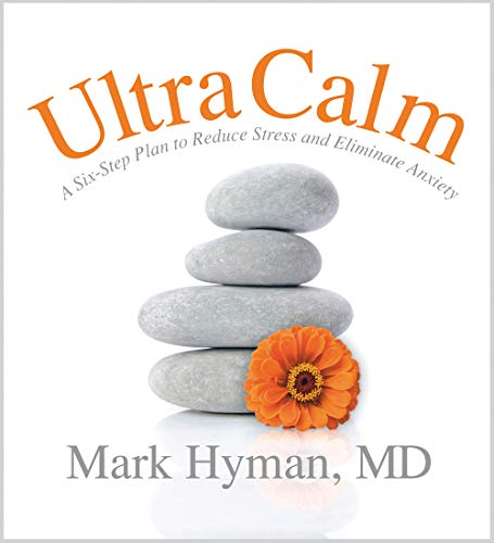 UltraCalm: A 6-Step Plan to Reduce Stress and Eliminate Anxiety: Hyman, Mark