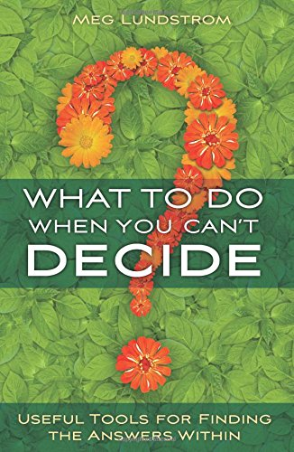 9781591798163: What to Do When You Can't Decide: Useful Tools for Finding the Answers Within