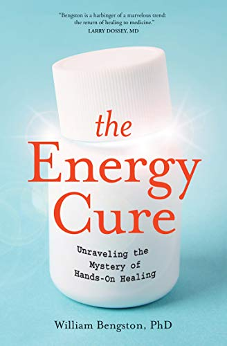 9781591799115: The Energy Cure: Unraveling the Mystery of Hands-On Healing