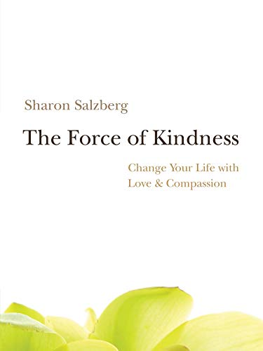 9781591799207: The Force of Kindness: Change Your Life with Love and Compassion