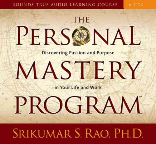 The Personal Mastery Program: Discovering Passion and Purpose in Your Life and Work (Sounds True ...