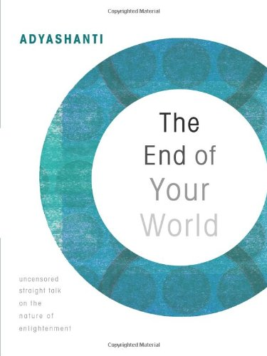 9781591799634: The End of Your World: Uncensored Straight Talk on the Nature of Enlightenment