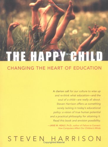 9781591810001: The Happy Child: Changing the Heart of Education