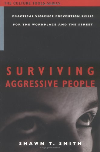9781591810056: Surviving Aggressive People: Practical Violence Prevention Skills for the Workplace and the Street (The Culture Tools Series)
