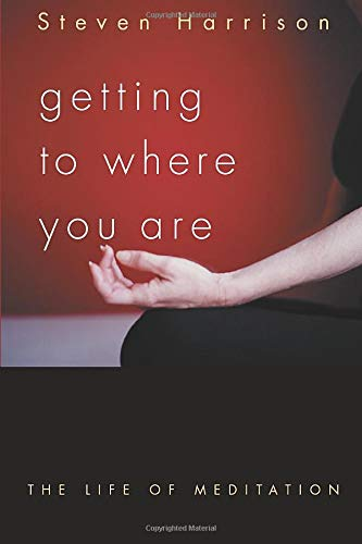9781591810063: Getting to Where You Are: The Life of Meditation