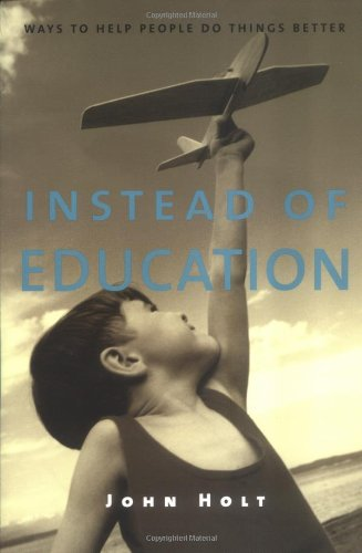 9781591810094: Instead of Education: Ways to Help People do Things Better