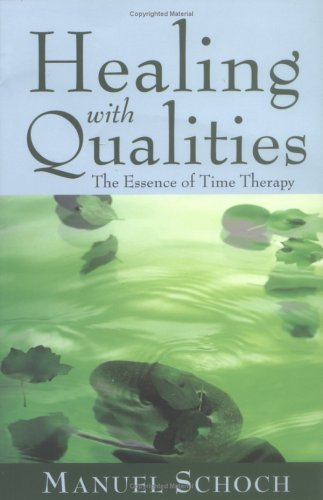 Healing with Qualities: The Essence of Time Therapy: Manuel Schoch