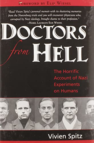 Doctors from Hell. The Horrific Account of Nazi Experiments on Humans.