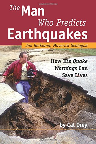 The Man Who Predicts Earthquakes: Jim Berkland, Maverick Geologist--how His Quake Warnings Can Sa...