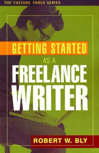 Getting Started as a Freelance Writer (Culture: Robert W. Bly