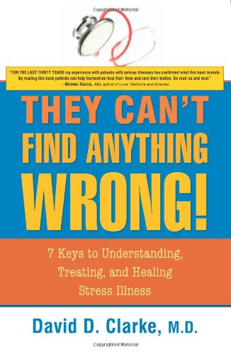 9781591810643: They Can't Find Anything Wrong!: 7 Keys to Understanding, Treating, and Healing Stress Illness