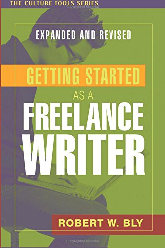 Getting Started as a Freelance Writer, Expanded: Robert W. Bly