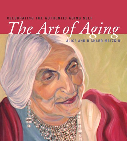 9781591810810: The Art of Aging: Celebrating the Authentic Aging Self